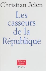 Christian Jelen - Les casseurs de la République.