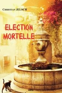 Christian Jelsch - Election mortelle.