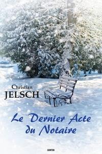 Christian Jelsch - Le dernier acte du notaire.