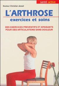 Christian Jessel - L'Arthrose Exercices et soins - Des exercices préventifs et apaisants pour des articulations sans douleur.