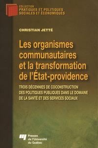 Christian Jetté - Les organismes communautaires et la transformation de l'Etat-Providence - Trois décennies de coconstruction des politiques publiques dans le domaine de la santé et des services sociaux.