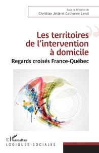 Christian Jetté et Catherine Lenzi - Les territoires de l'intervention à domicile - Regards croisés France-Québec.