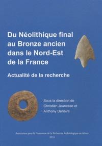 Christian Jeunesse - Du Néolithique final au Bronze ancien dans le Nord-Est de la France. - Actualité de la recherche.