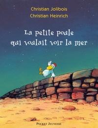 Christian Jolibois et Christian Heinrich - La petite poule qui voulait voir la mer.