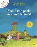 Christian Jolibois - Les P'tites Poules  : Nom d'une poule, on a volé le soleil !.