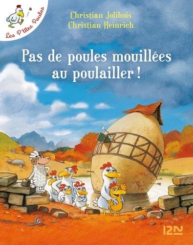 Christian Jolibois et Christian Heinrich - Les P'tites Poules Tome 11 : Pas de poules mouillées au poulailler !.