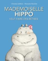 Christian Jolibois et Marianne Barcilon - Mademoiselle Hippo veut faire des bêtises.