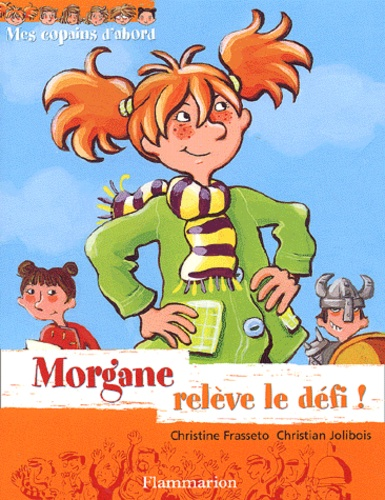 Christian Jolibois et Christine Frasseto - Mes copains d'abord Tome 1 : Morgane relève le défi !.