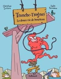 Christian Jolibois et Joëlle Passeron - Tranche-Trognes Tome 2 : La douce vie de bourreau.