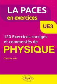 Christian Jonin - UE3 - 120 Exercices corrigés et commentés de Physique pour la PACES.
