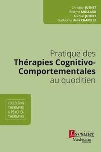Christian Juenet et Evelyne Mollard - Pratiques des thérapies cognitivo-comportementales au quotidien.