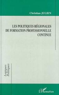 Christian Julien - Les politiques régionales de formation professionnelle continue.
