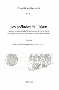 Histoiresdenlire.be Les préludes de l'Islam - Ruptures et continuités dans les civilisations du Proche-Orient, de l'Afrique orientale, de l'Arabie et de l'Inde à la veille de l'Islam Image
