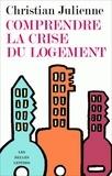 Christian Julienne - Comprendre la crise du logement.