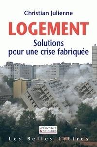 Christian Julienne - Logement - Solutions pour une crise fabriquée.