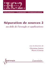 Christian Jutten - Séparation de sources. - Vol. 2 : au-delà de l'aveugle et applications.