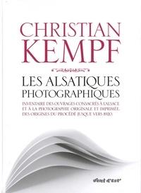 Christian Kempf - Les alsatiques photographiques - Inventaire des ouvrages consacrés à l'Alsace et à la photographie originale et imprimée, des origines du procédé jusque vers 1920.