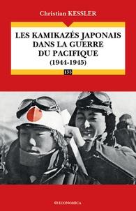 Christian Kessler - Les kamikazés japonais dans la guerre du Pacifique (1944-1945).