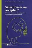 Christian Kind et Suzanne Braga - Sélectionner ou accepter ? - La vie en devenir face aux diagnostics prénataux et préimplantatoires.