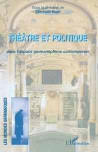 Christian Klein - Théâtre et politique dans l'espace germanophone contemporain.