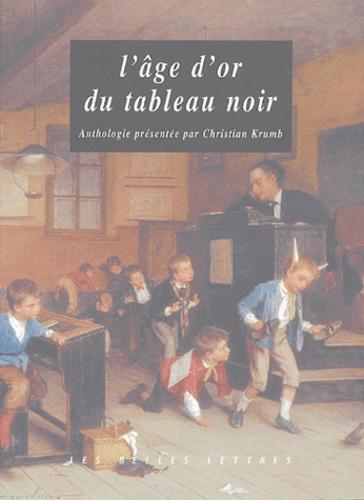Christian Krumb et  Collectif - L'âge d'or du tableau noir.