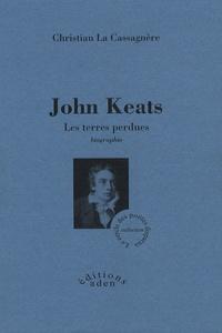 Christian La Cassagnère - John Keats - Les terres perdues.