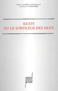 Christian La Cassagnère et  Collectif - Keats ou le sortilège des mots.
