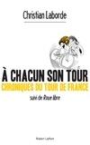 Christian Laborde - A chacun son tour, chroniques du tour de France - Suivi de Roue libre.