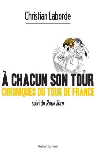 A chacun son tour, chroniques du tour de France. Suivi de Roue libre