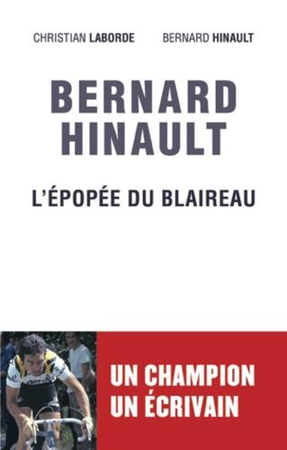 Bernard Hinault. L'épopée du Blaireau