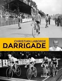 Christian Laborde - Darrigade - Le sprinteur du Tour de France.
