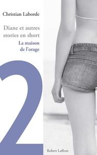 Christian Laborde - Diane et autres stories en short - Chap. 2 La maison de l'orage.