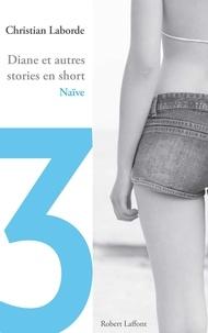 Christian Laborde - Diane et autres stories en short - Chap. 3 Naïve.