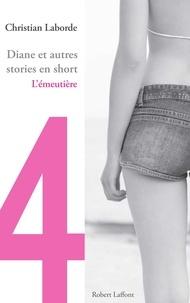 Christian Laborde - Diane et autres stories en short - Chap. 4 L'émeutière.