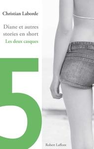 Christian Laborde - Diane et autres stories en short - Chap. 5 Les deux casques.