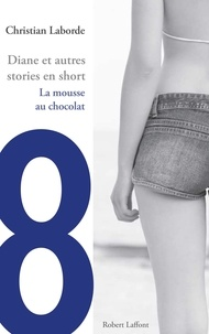 Christian Laborde - Diane et autres stories en short - Chap. 8 La mousse au chocolat.