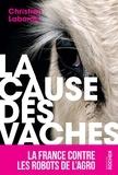Christian Laborde - La Cause des vaches - La France contre les robots de l'agro.