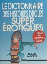Christian Laborde - Le dictionnaire des histoires drôles super érotiques.