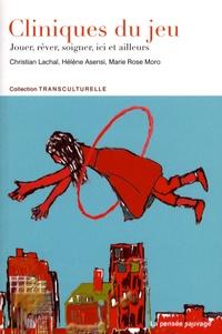 Christian Lachal et Hélène Asensi - Cliniques du jeu - Jouer, rêver, soigner ici et ailleurs.