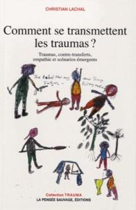 Christian Lachal - Comment se transmettent les traumas ? - Traumas, contre-transferts, empathie et scénarios émergents.