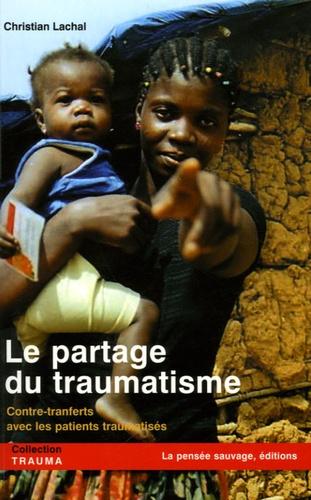 Christian Lachal - Le partage du traumatisme - Contre-transferts avec les patients traumatisés.