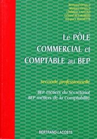 Christian Laffont et Bernard Epailly - Le pôle commercial et comptable au BEP - Seconde professionnelle, BEP métiers du secrétariat, BEP métiers de la comptabilité.