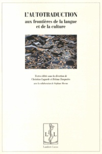 Christian Lagarde et Helena Tanqueiro - L'autotraduction - Aux frontières de la langue et de la culture.