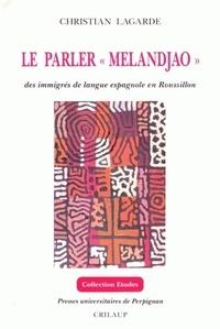 Christian Lagarde - Le parler « melandjao » des immigrés de langue espagnole en Roussillon.