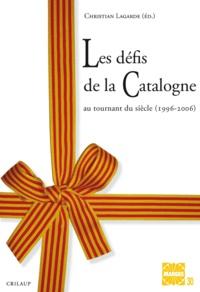 Christian Lagarde et Chrystelle Burban - Les défis de la Catalogne - Au tournant du siècle (1996-2006).