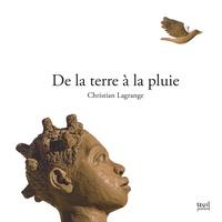 Christian Lagrange - De la terre à la pluie.