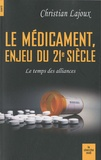 Christian Lajoux - Le médicament, enjeu du XXIe siècle - Le temps des alliances.