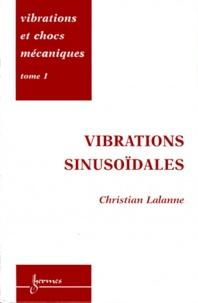Vibrations et chocs mécaniques- Tome 1, Vibrations sinusoïdales - Christian Lalanne |