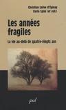Christian Lalive d'Epinay et Dario Spini - Les années fragiles - La vie au-delà de quatre-vingts ans.