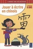 Christian Lamblin et Alain Weinich - Jouer à écrire en chinois, à partir de 6 ans.